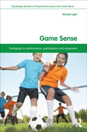 Game Sense: Pedagogy for Performance, Participation and Enjoyment, 1st Edition (Paperback) book cover
