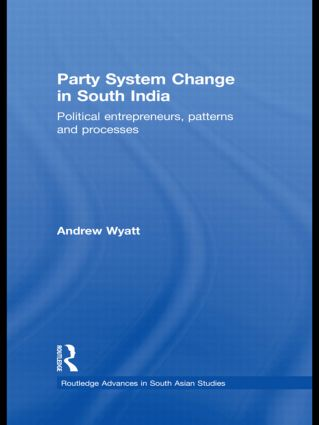 Party System Change in South India: Political Entrepreneurs, Patterns and Processes book cover
