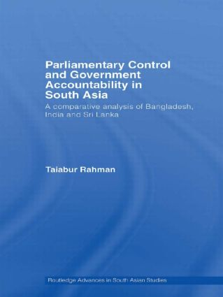 Parliamentary Control and Government Accountability in South Asia: A Comparative Analysis of Bangladesh, India and Sri Lanka, 1st Edition (Paperback) book cover