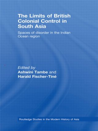The Limits of British Colonial Control in South Asia: Spaces of Disorder in the Indian Ocean Region, 1st Edition (Paperback) book cover