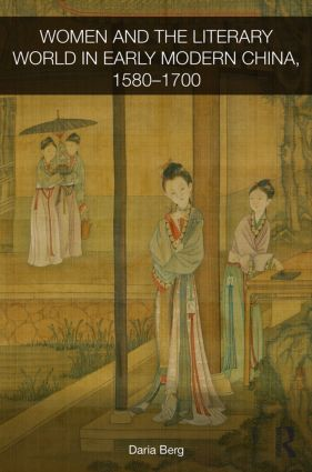Women and the Literary World in Early Modern China, 1580-1700 (Hardback) book cover