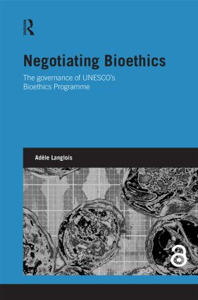 Negotiating Bioethics (Open Access): The Governance of UNESCO's Bioethics Programme book cover