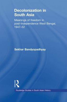 Decolonization in South Asia: Meanings of Freedom in Post-independence West Bengal, 1947–52 (Paperback) book cover