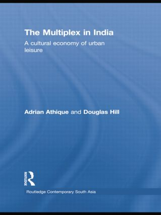 The Multiplex in India: A Cultural Economy of Urban Leisure, 1st Edition (Paperback) book cover