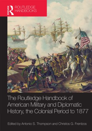 The Routledge Handbook of American Military and Diplomatic History: The Colonial Period to 1877, 1st Edition (Hardback) book cover