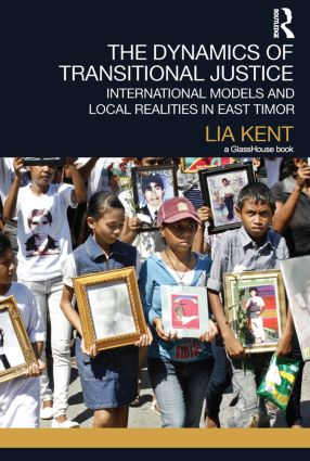 The Dynamics of Transitional Justice:: International Models and Local Realities in East Timor book cover