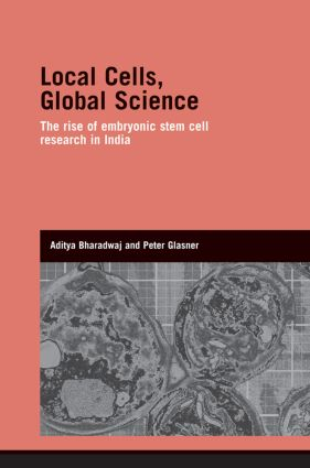 Local Cells, Global Science: The Rise of Embryonic Stem Cell Research in India book cover
