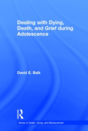 Dealing with Dying, Death, and Grief during Adolescence: 1st Edition (Hardback) book cover