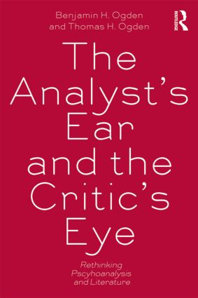 The Analyst's Ear and the Critic's Eye: Rethinking psychoanalysis and literature (Paperback) book cover