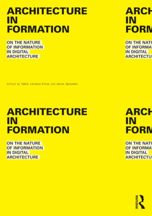 Architecture in Formation: On the Nature of Information in Digital Architecture (Paperback) book cover