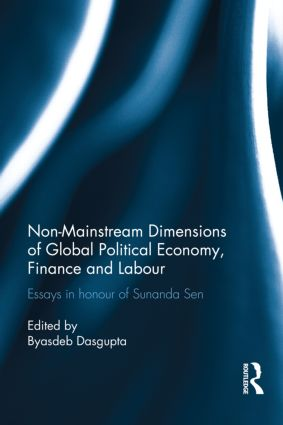 Non-Mainstream Dimensions of Global Political Economy: Essays in Honour of Sunanda Sen book cover
