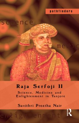 Raja Serfoji II: Science, Medicine and Enlightenment in Tanjore, 1st Edition (Paperback) book cover