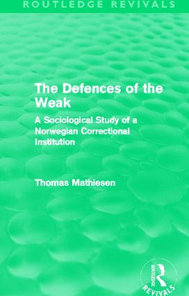 The Defences of the Weak (Routledge Revivals): A Sociological Study of a Norwegian Correctional Institution (Hardback) book cover