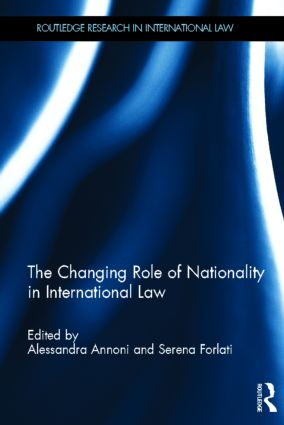The Changing Role of Nationality in International Law: 1st Edition (Hardback) book cover