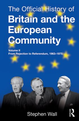 The Official History of Britain and the European Community, Vol. II: From Rejection to Referendum, 1963-1975 (Hardback) book cover