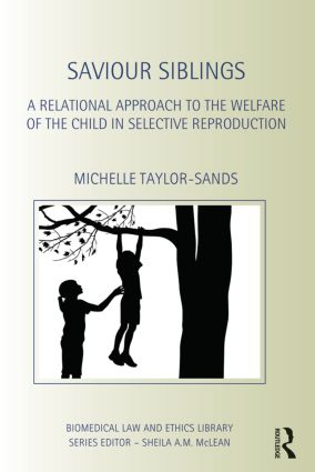 Saviour Siblings: A Relational Approach to the Welfare of the Child in Selective Reproduction (Hardback) book cover