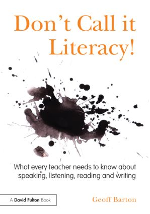 Don't Call it Literacy!: What every teacher needs to know about speaking, listening, reading and writing (Paperback) book cover