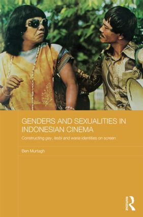 Genders and Sexualities in Indonesian Cinema: Constructing gay, lesbi and waria identities on screen (Hardback) book cover