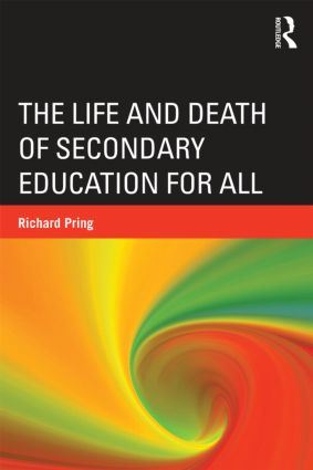The Life and Death of Secondary Education for All: 1st Edition (Paperback) book cover