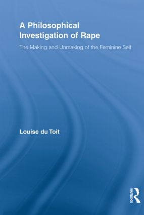 A Philosophical Investigation of Rape: The Making and Unmaking of the Feminine Self (Paperback) book cover