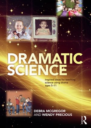 Dramatic Science: Inspired ideas for teaching science using drama ages 5–11 book cover