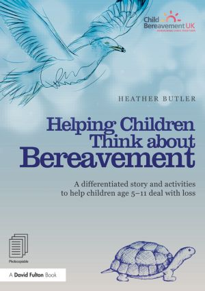 Helping Children Think about Bereavement: A differentiated story and activities to help children age 5-11 deal with loss book cover