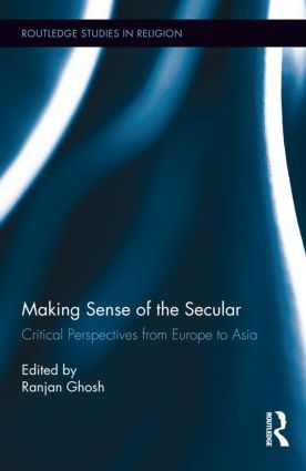 Making Sense of the Secular: Critical Perspectives from Europe to Asia (Hardback) book cover