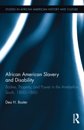African American Slavery and Disability: Bodies, Property and Power in the Antebellum South, 1800-1860 (Hardback) book cover
