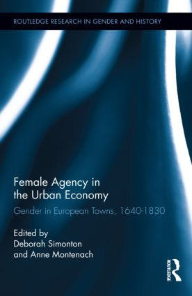 Female Agency in the Urban Economy: Gender in European Towns, 1640-1830 (Paperback) book cover