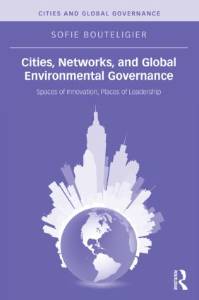 Cities, Networks, and Global Environmental Governance: Spaces of Innovation, Places of Leadership (Hardback) book cover