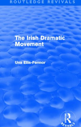 Irish Dramatic Movement (Routledge Revivals): An Interpretation, 1st Edition (Hardback) book cover