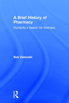 A Brief History of Pharmacy: Humanity's Search for Wellness, 1st Edition (Hardback) book cover