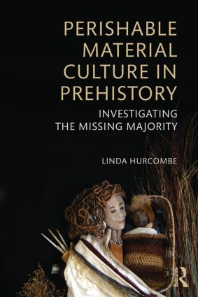 Perishable Material Culture in Prehistory: Investigating the Missing Majority (Paperback) book cover