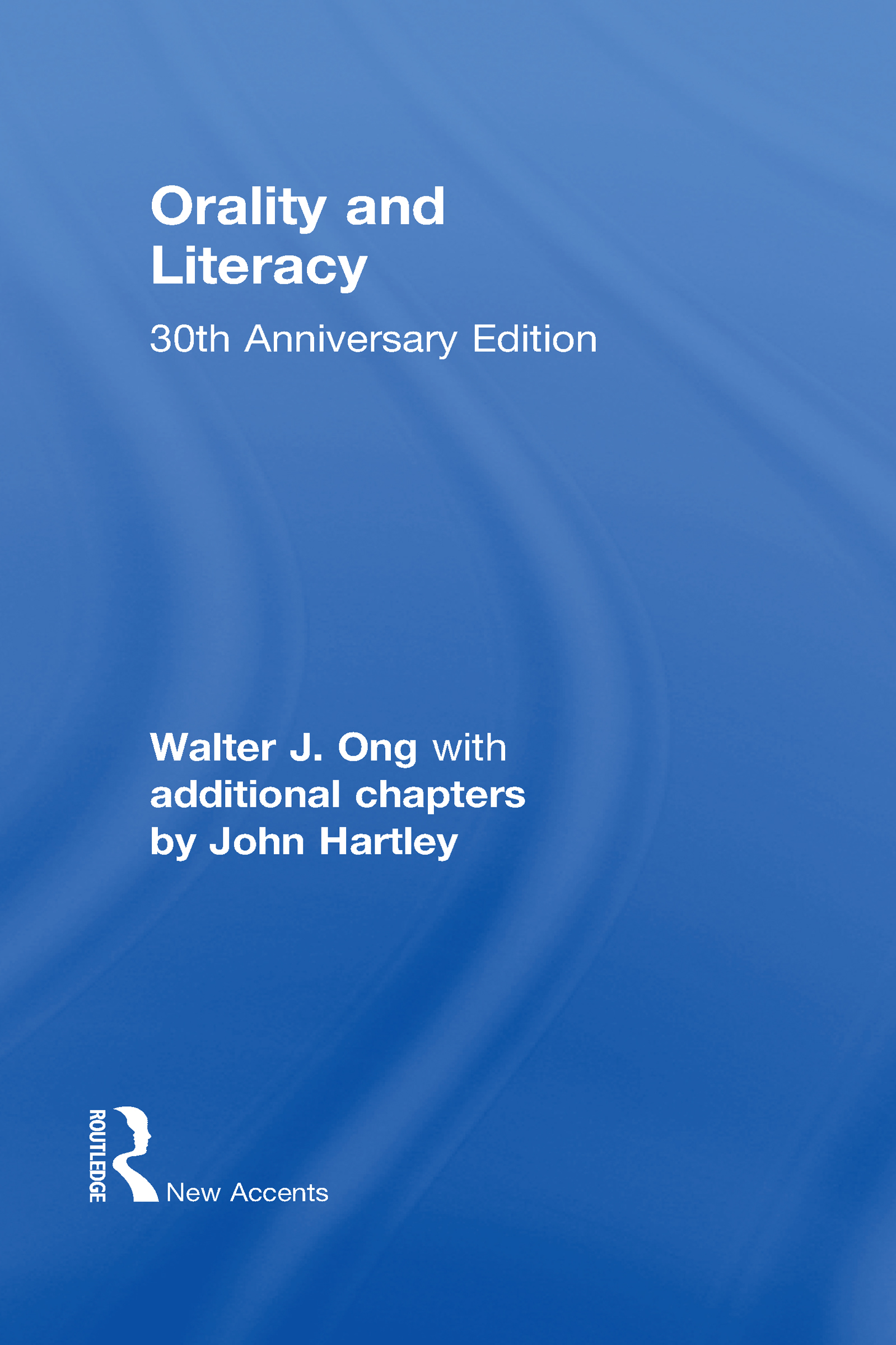 Orality and Literacy: 30th Anniversary Edition, 3rd Edition (Hardback) book cover