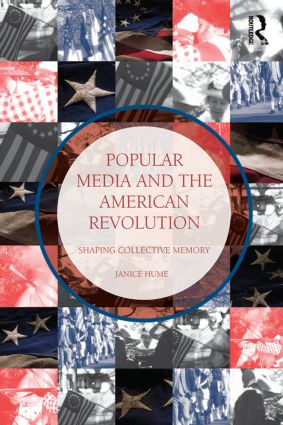 Popular Media and the American Revolution: Shaping Collective Memory (Paperback) book cover