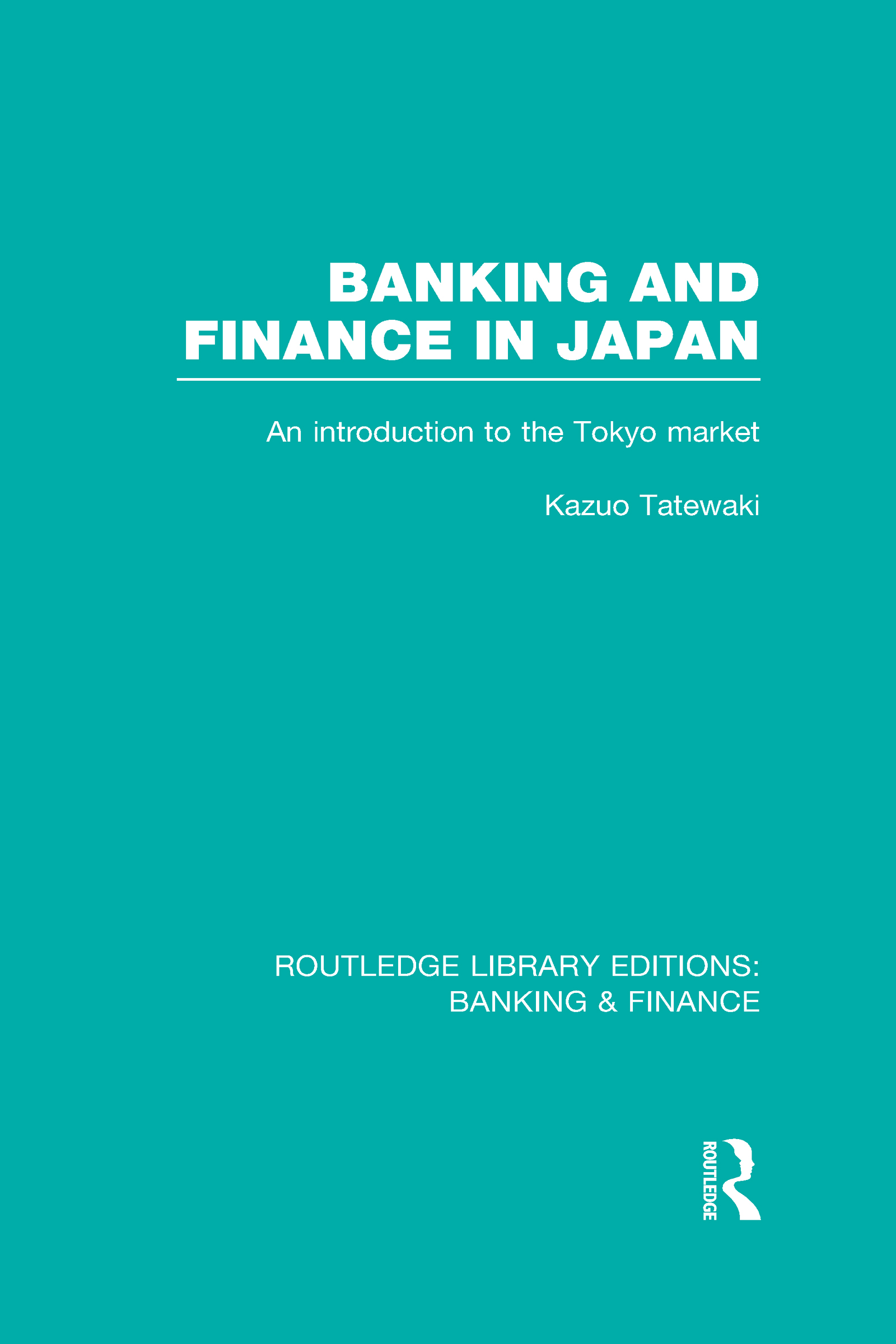 Banking and Finance in Japan (RLE Banking & Finance): An Introduction to the Tokyo Market (Hardback) book cover