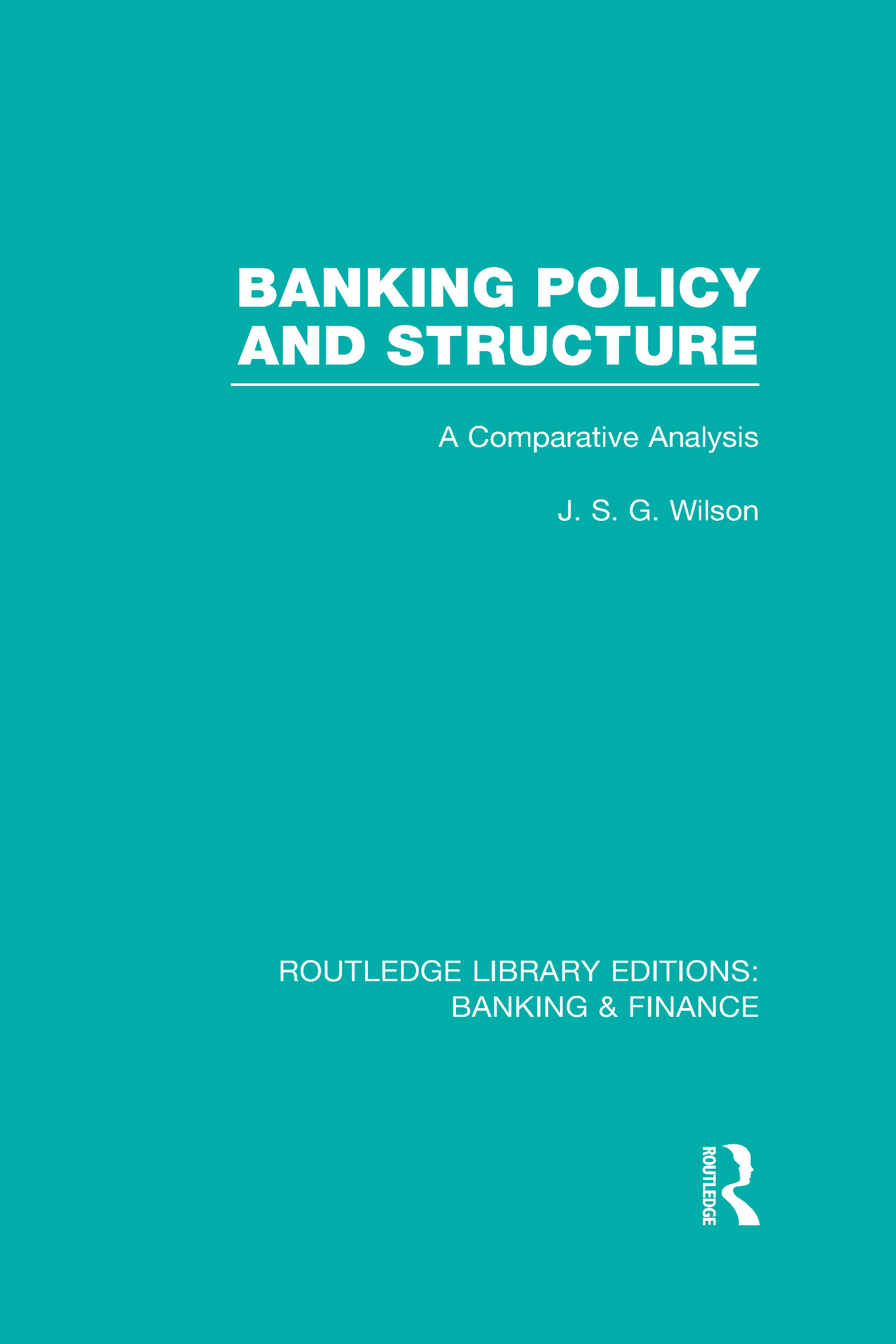 Banking Policy and Structure (RLE Banking & Finance): A Comparative Analysis (Hardback) book cover