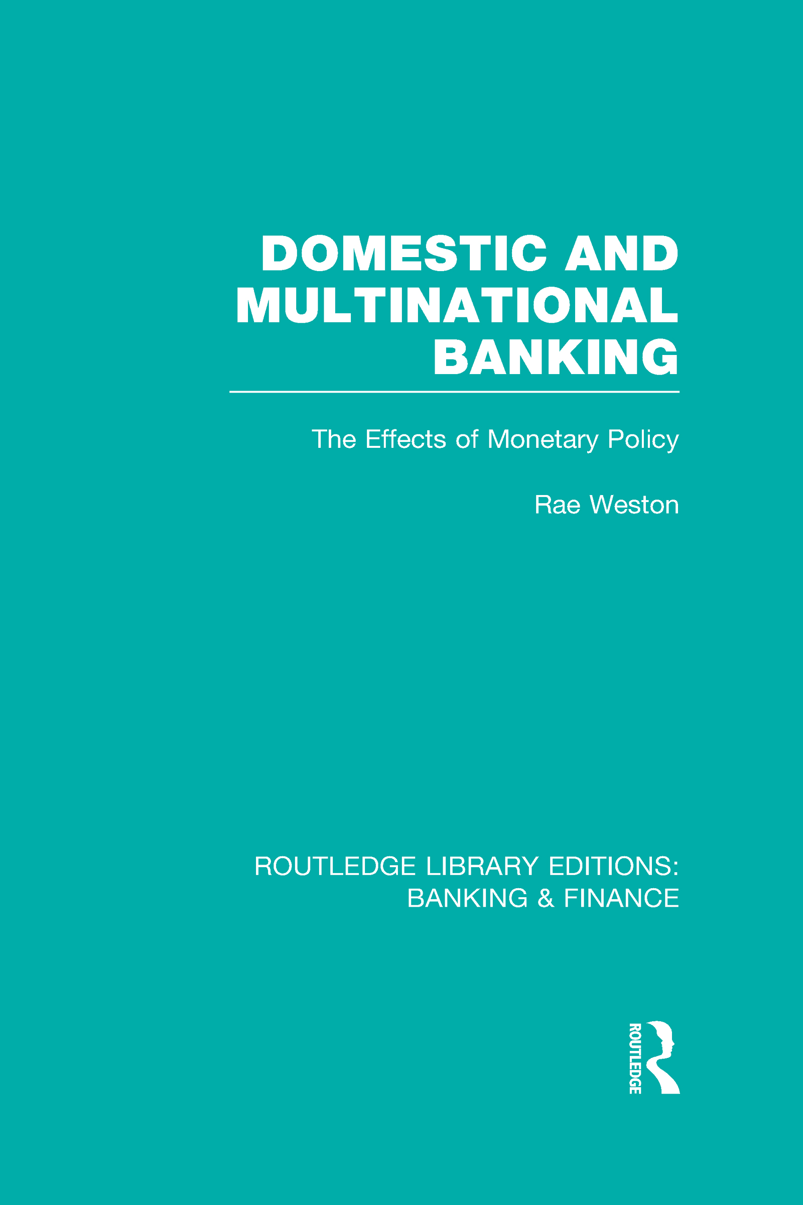 Domestic and Multinational Banking (RLE Banking & Finance): The Effects of Monetary Policy (Hardback) book cover