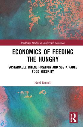 Economics of Feeding the Hungry: Sustainable Intensification and Sustainable Food Security book cover