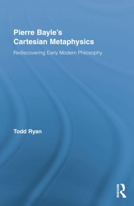 Pierre Bayle's Cartesian Metaphysics: Rediscovering Early Modern Philosophy (Paperback) book cover