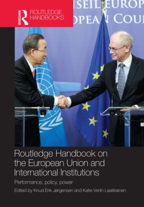 Routledge Handbook on the European Union and International Institutions: Performance, Policy, Power (Hardback) book cover