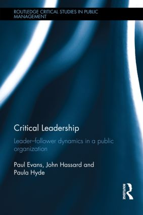 Critical Leadership: Leader-Follower Dynamics in a Public Organization (Hardback) book cover
