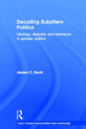 Decoding Subaltern Politics: Ideology, Disguise, and Resistance in Agrarian Politics (Hardback) book cover