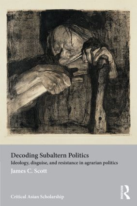 Decoding Subaltern Politics: Ideology, Disguise, and Resistance in Agrarian Politics (Paperback) book cover