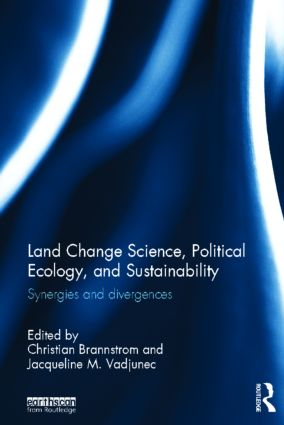 Land Change Science, Political Ecology, and Sustainability: Synergies and divergences, 1st Edition (Hardback) book cover