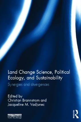 Land Change Science, Political Ecology, and Sustainability: Synergies and divergences (Hardback) book cover