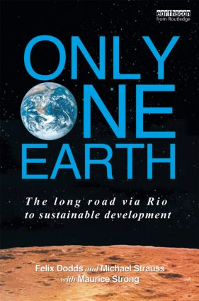 Only One Earth: The Long Road via Rio to Sustainable Development (Hardback) book cover