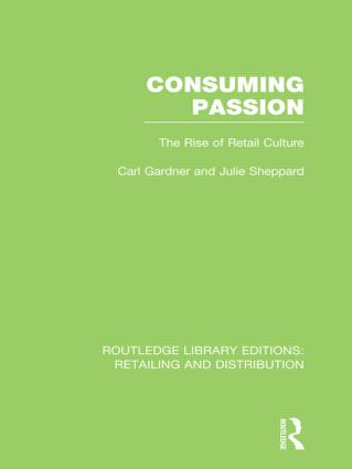Consuming Passion (RLE Retailing and Distribution): The Rise of Retail Culture (Hardback) book cover