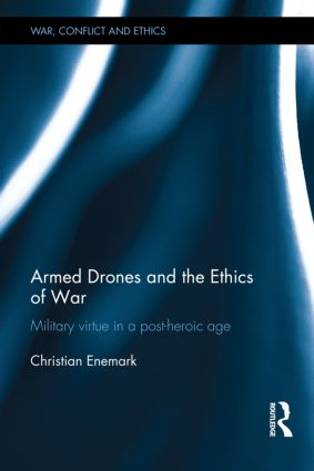 Armed Drones and the Ethics of War: Military virtue in a post-heroic age (Hardback) book cover