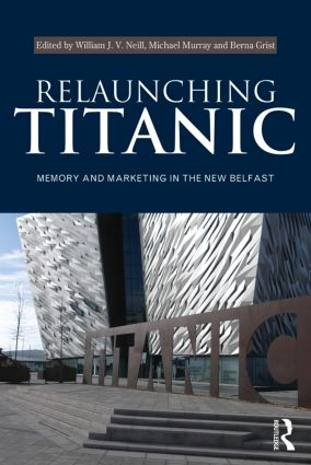 Relaunching Titanic: Memory and marketing in the New Belfast (Paperback) book cover